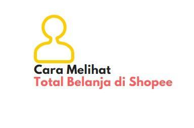 Cara Melihat Total Belanja di Shopee Selama 2020