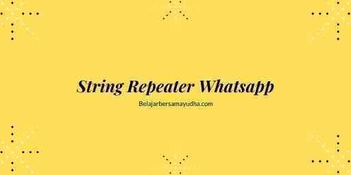 String Repeater Whatsapp, Kirim Teks Berulang di WA