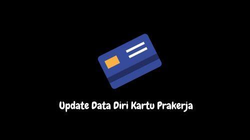Cara Update Data Diri Kartu Prakerja Agar Lolos Pencairan Dana