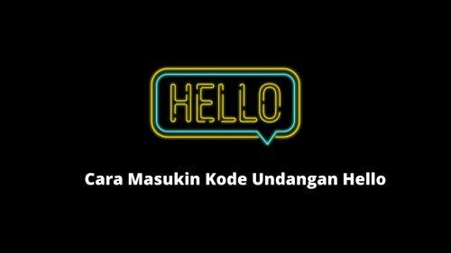 Cara Masukin Kode Undangan Hello Milik Teman Dengan Mudah