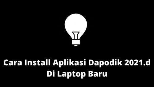 Cara Instal Dapodik 2021 D di Laptop Baru dan HP Dengan Mudah