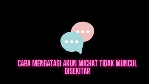 Akun Michat Tidak Muncul Disekitar: Berikut Cara Mengatasinya!