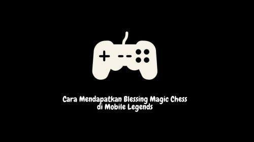 cara mendapatkan blessing magic chess