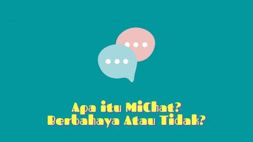 Apa itu MiChat? Berbahaya atau Tidak? Yuk Kita Cek!