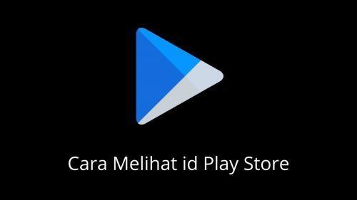 Cara Melihat ID Play Store Melalui Ponsel dan Browser