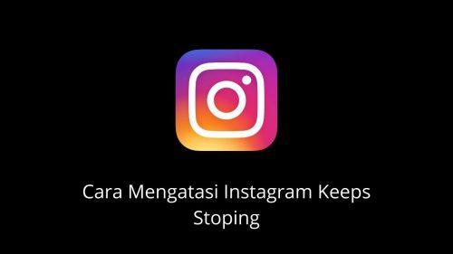 Penyebab Instagram Terus Berhenti dan Keeps Stopping