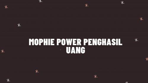 Mophie Power Penghasil Uang Terbaru 2021