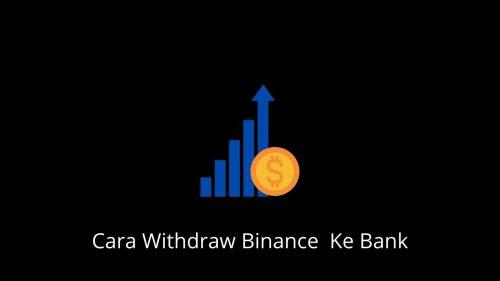 Cara Withdraw Binance Ke Bank