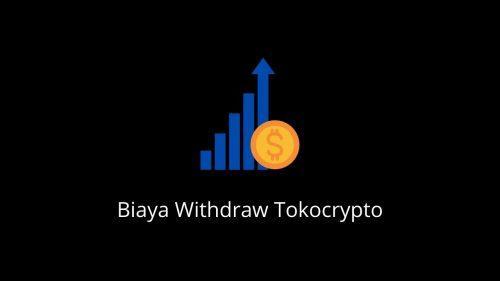 Biaya Withdraw Tokocrypto Paling Lengkap